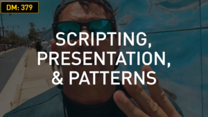 Scripting, Presentation, & Patterns